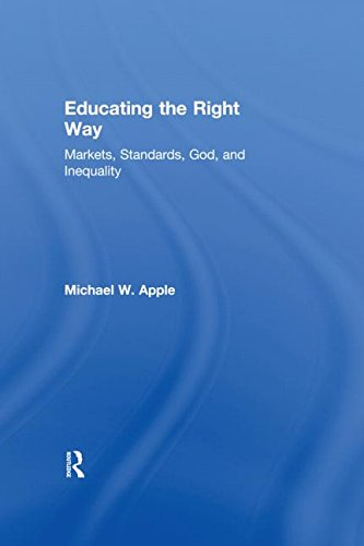 Educating the Right Way: Markets, Standards, God, and Inequality 9780415924627