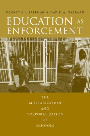 Education as Enforcement: The Militarization and Corporatization of Schools 9780415944892
