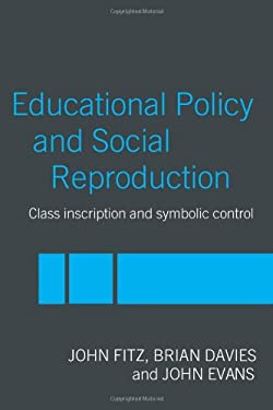 Educational Policy and Social Reproduction: Class Inscription and Symbolic Control 9780415240055