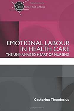 Emotional Labour in Health Care: The Unmanaged Heart of Nursing 9780415409544