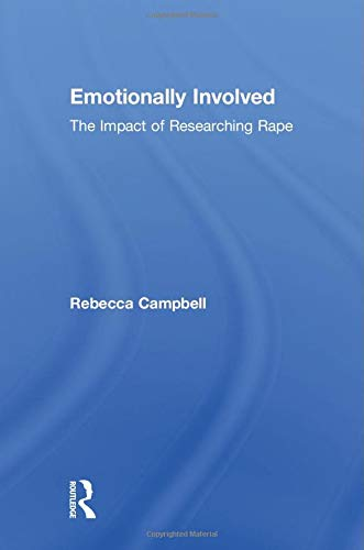 Emotionally Involved: The Impact of Researching Rape 9780415925945