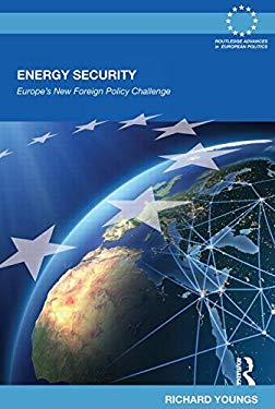 Energy Security: Europe's New Foreign Policy Challenge 9780415502733