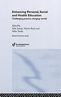 Enhancing Personal, Social and Health Education: Challenging Practice, Changing Worlds 9780415250412