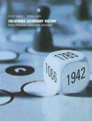 Enlivening Secondary History: 40 Classroom Activities for Teachers and Pupils 9780415253499