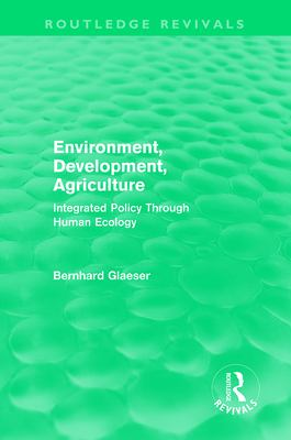 Environment, Development, Agriculture: Integrated Policy Through Human Ecology 9780415592949