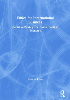 Ethics for International Business: Decision-Making in a Global Political Economy 9780415351034