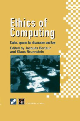 Ethics of Computing: Codes, Spaces for Discussion and Law 9780412726200