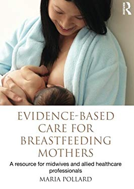 Evidence-Based Care for Breastfeeding Mothers: A Resource for Midwives and Allied Healthcare Professionals 9780415499071