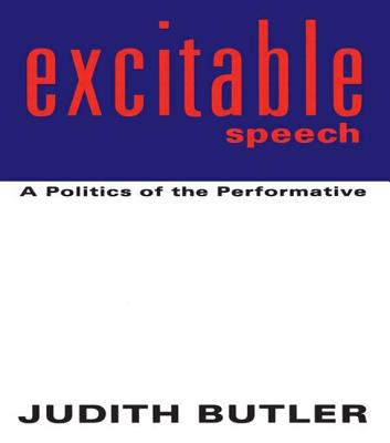 Excitable Speech: A Politics of the Performative 9780415915885