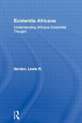 Existentia Africana: Understanding Africana Existential Thought 9780415926447