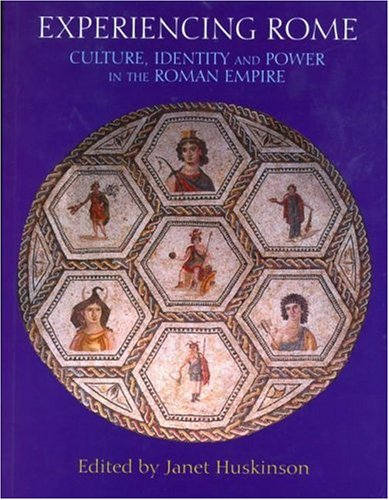 Experiencing Rome: Culture, Identity and Power in the Roman Empire 9780415212847