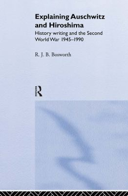 Explaining Auschwitz and Hiroshima: Historians and the Second World War, 1945-1990 9780415084505
