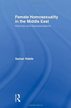 Female Homosexuality in the Middle East: Histories and Representations 9780415956734