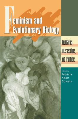 Feminism and Evolutionary Biology: Boundaries, Intersections and Frontiers 9780412073618