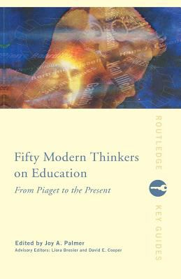 Fifty Modern Thinkers on Education: From Piaget to the Present Day 9780415224093