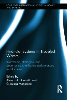 Financial Systems in Troubled Waters: Information, Strategies, and Governance to Enhance Performances in Risky Times 9780415628792