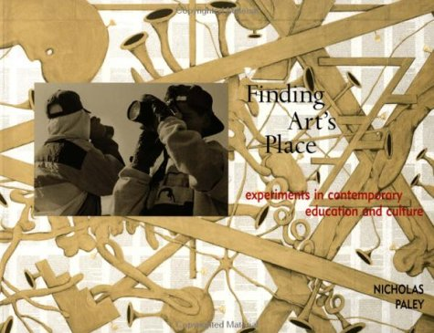Finding Art's Place: Experiments in Contemporary Education and Culture 9780415906074
