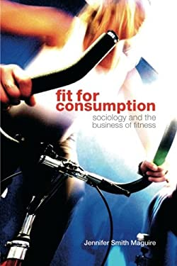 Fit for Consumption: Sociology and the Business of Fitness 9780415421812