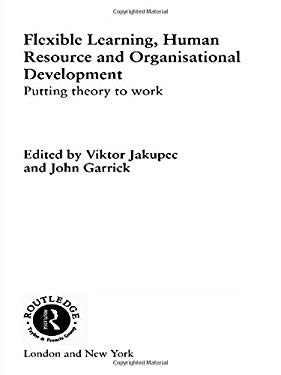 Flexible Learning, Human Resource and Organisational Development: Putting Theory to Work 9780415200592