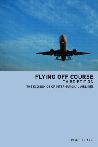 Flying off Course : The Economics of International Airlines - 3rd Edition