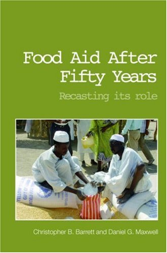 Food Aid After Fifty Years: Recasting Its Role 9780415701259