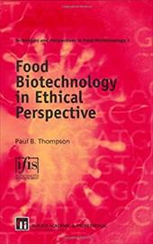 Food Biotechnology in Ethical Perspective - Thompson, Paul B. / Dmer, Rainer / Junyu Peng, Peng