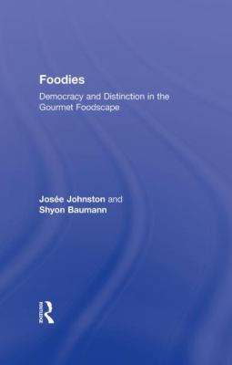 Foodies: Democracy and Distinction in the Gourmet Foodscape 9780415965385