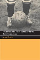 Football: The First Hundred Years: The Untold Story 1320530