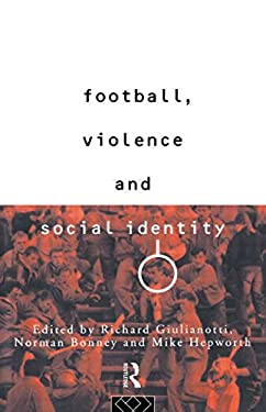 Football, Violence and Social Identity 9780415098380