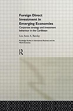 Foreign Direct Investment in Emerging Economies: Corporate Strategy and Investment Behaviour in the Caribbean 9780415220231