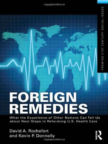 Foreign Remedies: What the Experience of Other Nations Can Tell Us about Next Steps in Reforming U.S. Health Care 9780415517966