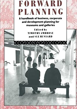 Forward Planning: A Handbook of Business, Corporate and Development Planning for Museums and Galleries 9780415070263