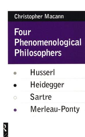 Four Phenomenological Philosophers: Husserl, Heidegger, Sartre, Merleau-Ponty 9780415073547