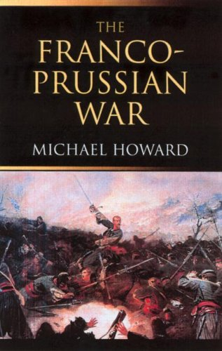 The Franco-Prussian War: The German Invasion of France 1870 1871 9780415266710