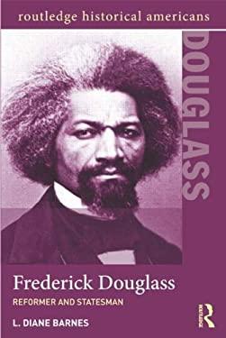 Frederick Douglass: Reformer and Statesman 9780415891127
