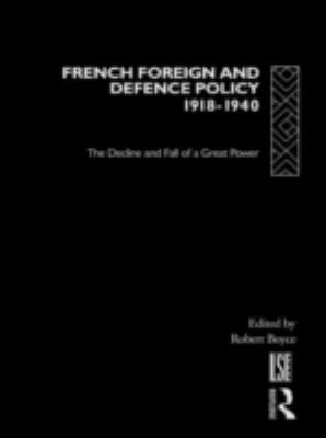 French Foreign and Defence Policy, 1918-1940: The Decline and Fall of a Great Power