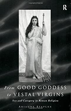 From Good Goddess to Vestal Virgins: Sex and Category in Roman Religion 9780415132336