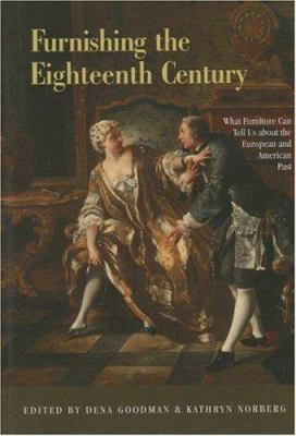 Furnishing the Eighteenth Century: What Furniture Can Tell Us about the European and American Past 9780415949538