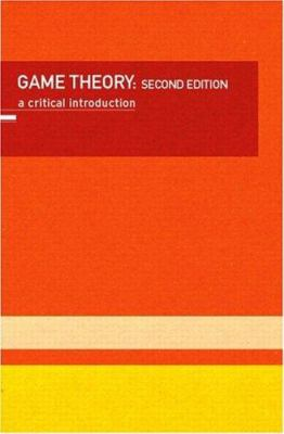 Game Theory: A Critical Introduction 9780415094023