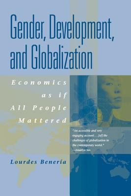 Gender, Development, and Globalization: Economics as If People Mattered 9780415927079