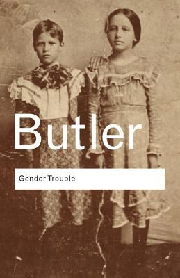 Gender Trouble: Feminism and the Subversion of Identity 9780415389556
