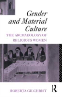 Gender and Material Culture: The Archaeology of Religious Women 9780415156561