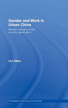 Gender and Work in Urban China: Women Workers of the Unlucky Generation 9780415392112