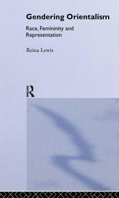 Gendering Orientalism: Race, Femininity and Representation 9780415124904