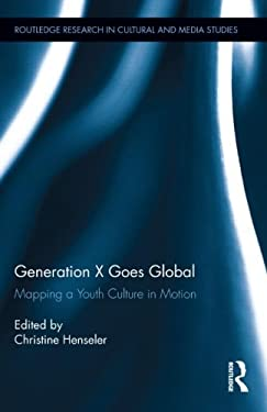 Generation X Goes Global: Mapping a Youth Culture in Motion 9780415699440