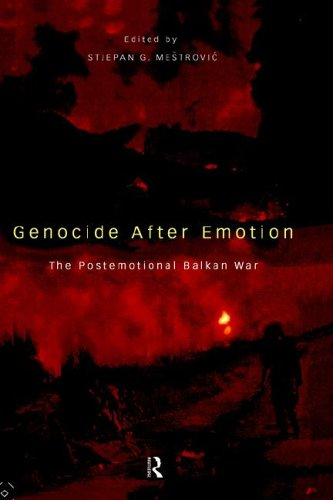 Genocide After Emotion: The Post-Emotional Balkan War 9780415122931
