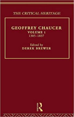 Geoffrey Chaucer: The Critical Heritage Volume 1 1385-1837