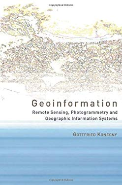 Geoinformation: Remote Sensing, Photogrammetry and Geographic Information Systems, Second Edition 9780415237956