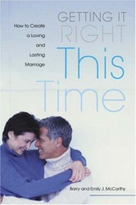 Getting It Right This Time: How to Create a Loving and Lasting Marriage 9780415951692