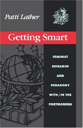 Getting Smart: Feminist Research and Pedagogy Within/In the Postmodern 9780415903783